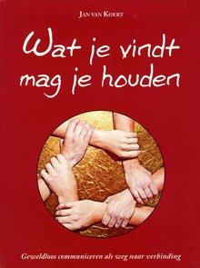 Jan van Koert Wat je vindt mag je houden - Geweldloos communiceren als weg naar verbinding