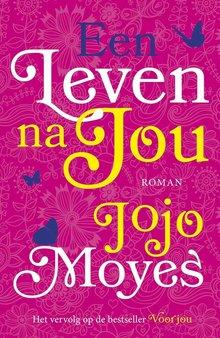 Jojo Moyes Een leven na jou - Het vervolg op de bestseller Voor jou