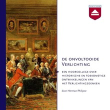 Herman Philipse De onvoltooide Verlichting - Een hoorcollege over historische en toekomstige ontwikkelingen van het Verlichtingsdenken