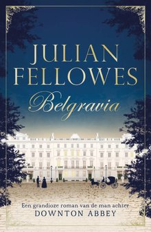 Julian  Fellowes Belgravia - Een grandioze roman van de man achter Downton Abbey