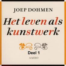 Joep Dohmen Het leven als kunstwerk - deel 1 - Inleiding in de levenskunst - Filosofie als manier van leven