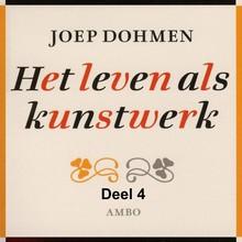 Joep Dohmen Het leven als kunstwerk - deel 4 - Geschiedenis - Nietzsche tot en met Foucault