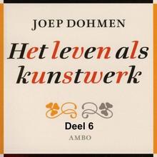 Joep Dohmen Het leven als kunstwerk - deel 6 - De kunst van het ouder worden - Agenda voor de tweede levenshelft