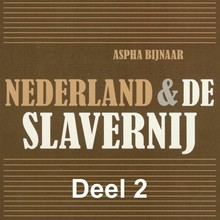 Aspha Bijnaar Nederland & de slavernij - deel 2: Het leven in slavernij
