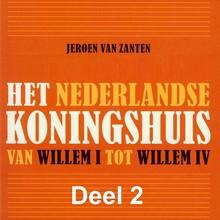 Jeroen van Zanten Het Nederlandse koningshuis - deel 2: Willem II - Van Willem I tot Willem IV