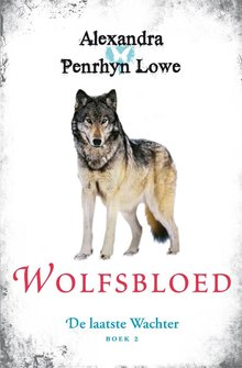 Alexandra Penrhyn Lowe Wolfsbloed - De laatste Wachter - Boek 2