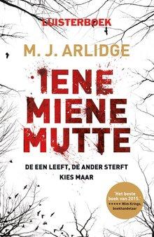 M.J. Arlidge Iene miene mutte - De een leeft. De ander sterft. Kies maar...