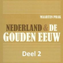 Maarten Prak Nederland & de Gouden Eeuw - deel 2: De periode van de grote economische groei - Oorlog en economische groei creëerden de Gouden Eeuw
