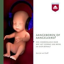 Jan van Hooff Aangeboren of aangeleerd? - Een hoorcollege over wat het gedrag van mens en dier bepaalt