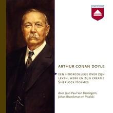 Jean Paul Van Bendegem Arthur Conan Doyle - Een hoorcollege over zijn leven, werk en zijn creatie Sherlock Holmes