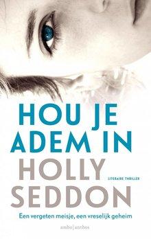 Holly Seddon Hou je adem in - Een vergeten meisje, een vreselijk geheim