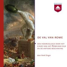 Henk Singor De val van Rome - Een hoorcollege over het einde van het Romeinse Rijk en de Antieke beschaving