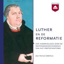 Herman Selderhuis Luther en de Reformatie - Een hoorcollege over de ontstaansgeschiedenis van het protestantisme