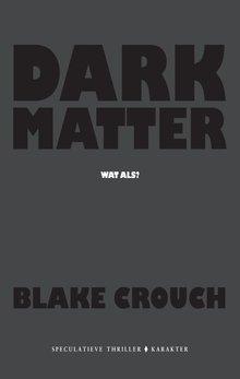 Blake Crouch Dark matter - Wat als?