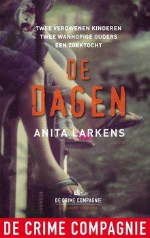 Anita Larkens De dagen - Twee verdwenen kinderen - Twee wanhopige ouders - Een zoektocht