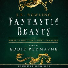 J.K. Rowling Fantastic Beasts and Where to Find Them - by Newt Scamander