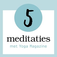Yoga Magazine 5 Meditaties met Yoga Magazine