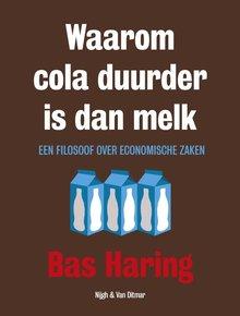 Bas Haring Waarom cola duurder is dan melk - Een filosoof over economische zaken