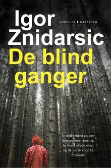 Igor Znidarsic De blindganger - In ieder mens zit een duister mechanisme. Je hoeft alleen maar op de juiste knop te drukken.