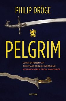 Philip Dröge Pelgrim - Leven en reizen van Christiaan Snouck Hurgronje