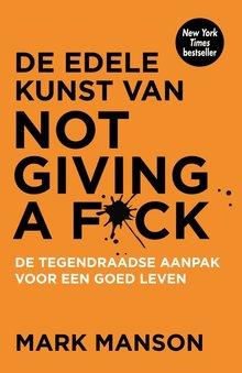 Mark Manson De edele kunst van not giving a f*ck - De tegendraadse aanpak voor een goed leven