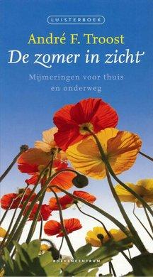 André F. Troost De zomer in zicht - Mijmeringen voor thuis en onderweg