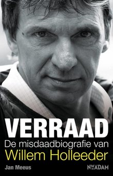 Jan Meeus Verraad - De misdaadbiografie van Willem Holleeder