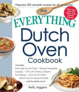 Jaggers, Kelly The Everything Dutch Oven Cookbook