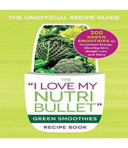"The ""I Love My Nutribullet"" Green Smoothies Recipe Book"