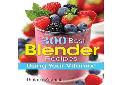Asbell, Robin 300 Best Blender Recipes
