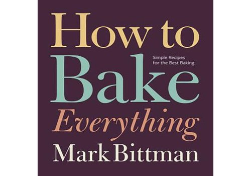 Bittman, Mark How to Bake Everything