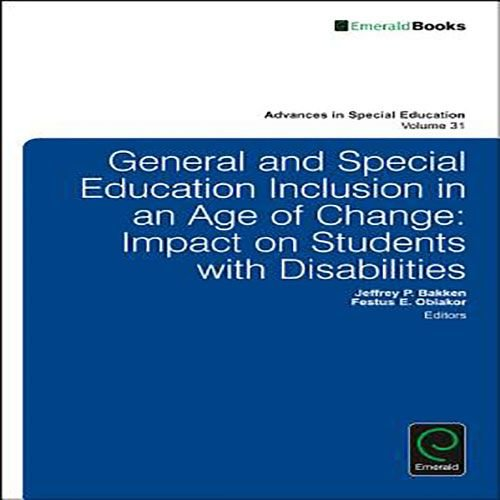 Bakken, Jeffrey P. General and Special Education Inclusion in an Age of Change