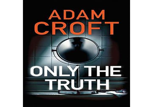 Croft, Adam Only the Truth