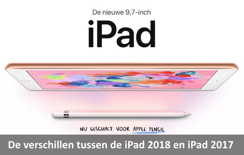 De verschillen tussen de iPad 2018 en iPad 2017