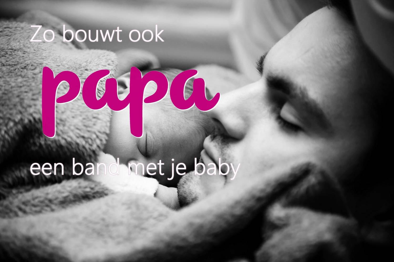 Zo bouwt ook papa een band met je baby