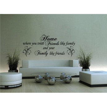 Home where you treat friends like family and family like friends. Muursticker / Interieursticker