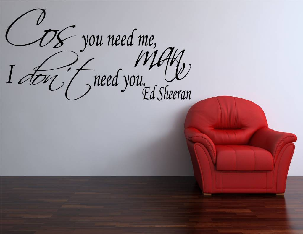 you need me i don t need you live room ed sheeran you need me i don t need you muursticker 28384