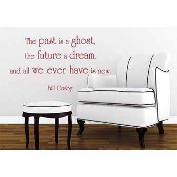 Bill Cosby. quote. The past is a ghost, the future a dream, and all we ever have is now.