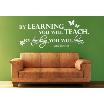 By learning you will teach. By teaching you will learn. Latin Proverb
