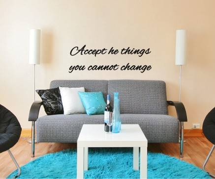 Accept the things you cannot change
