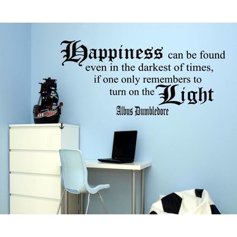 HARRY POTTER. Dumbledore quote, Happiness can be found even in the darkest of times, If one only remembers to turn on the light