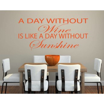 A day without wine is a day without sunshine