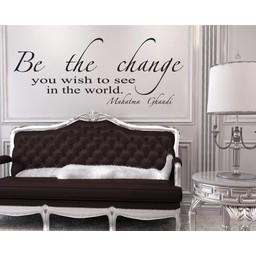 Be The Change you wish to see in the world, Mahatma Ghandi muursticker