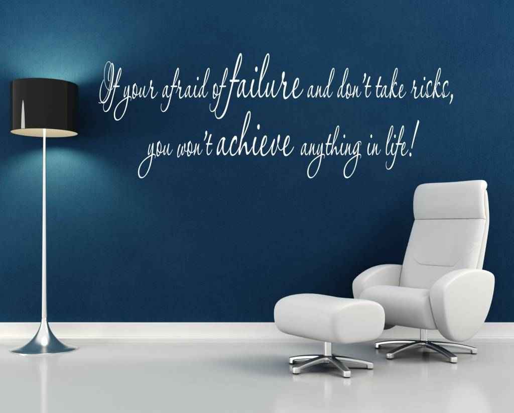 If Your Afraid Of Failure And Don't Take The Risks, You Won't Achieve Anything In Life!