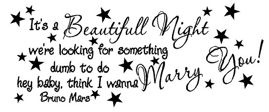 Bruno Mars - It's a beautiful night , we're looking for something dumb to do, Hey baby, I think I wanna marry you!. Muursticker / Interieursticker