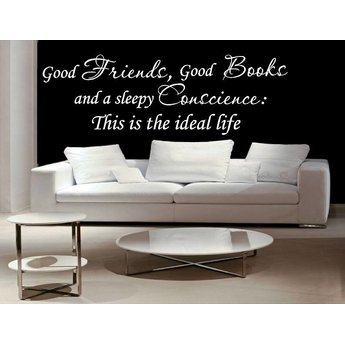 Good friends, good books and a sleepy conscience: This is the ideal life