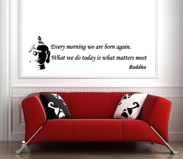 Buddha - Every morning we are born again. What we do today is what matters most