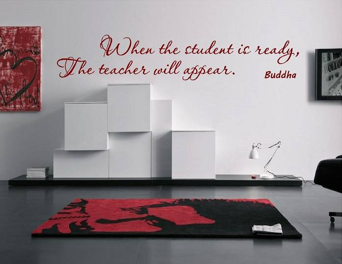 Buddha - When the student is ready, the teacher will appear