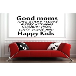 good moms have sticky floors messy kitchens laundy piles dirty ovens and happy kids. Muursticker