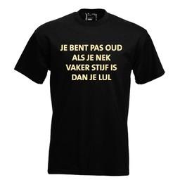 Je bent pas oud als je nek vaker stijf is dan je lul. Keuze uit T-shirt of Polo en div. kleuren. S t/m 8 XL.